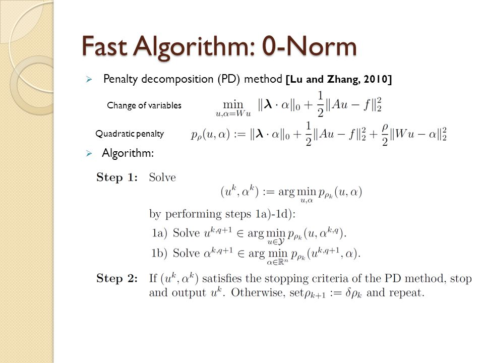 Fast Algorithm: 0-Norm Penalty decomposition (PD) method [Lu and Zhang, 2010] Algorithm: Change of variables.